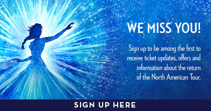 We miss you! Sign up to be among the first to receive ticket updates, offers and information about the return of the North American Tour. SIGN UP HERE